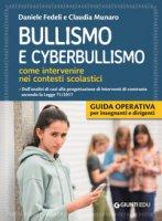 Bullismo e cyberbullismo. Come intervenire nei contesti scolastici - Fedeli Daniele, Munaro Claudia