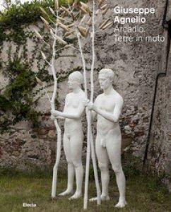Copertina di 'Giuseppe Agnello. Arcadio. Terre in moto. Catalogo della mostra (Messina, 27 agosto 2018-4 novembre 2018)'