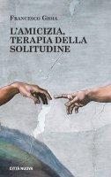 L' amicizia. Terapia della solitudine - Gioia Francesco