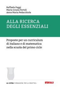 Copertina di 'Alla ricerca degli essenziali. Proposte per un curriculum di italiano e di matematica nella scuola del primo ciclo.'