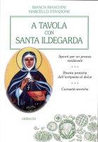 A tavola con santa Ildegarda - Marcello Stanzione, Bianca Bianchini