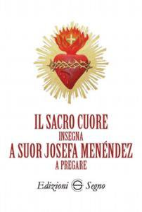 Copertina di 'Il sacro cuore insegna a suor Josefa Menéndez a pregare'