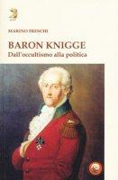 Baron Knigge. Dall'occultismo alla politica - Freschi Marino