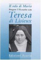 Il velo di Maria. Pregare il rosario con Teresa di Lisieux