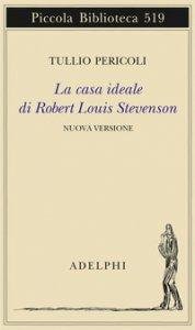 Copertina di 'La casa ideale di Robert Louis Stevenson. Ediz. illustrata'