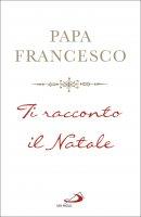 Ti racconto il Natale - Francesco (Jorge Mario Bergoglio)