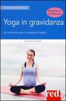 Yoga in gravidanza. Un cammino per conoscersi meglio. Ediz. illustrata - Florio Cristina