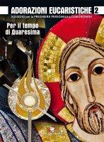 Adorazioni eucaristiche - per il tempo di Quaresima - Polini Giampietro