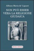Non pu� esser vera la religione giudaica - Alfonso Maria de' Liguori (sant')