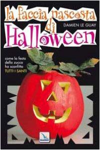 Copertina di 'La faccia nascosta di Halloween. Come la festa della zucca ha sconfitto Tutti i Santi'