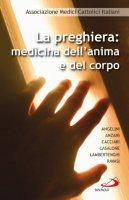 La preghiera. Medicina dell'anima e del corpo - Amci - Associazione Medici Cattolici Italiani