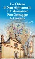 Chiesa di San Sigismondo e Monastero San Giuseppe in Cremona. - Anna Maccabelli
