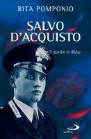 Salvo D'Acquisto. Il martire in divisa - Rita Pomponio