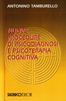 Nuove procedure di psicodiagnosi e psicoterapia cognitiva - Antonino Tamburello