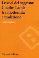 Le voci del saggista: Charles Lamb fra modernità e tradizione - Bugliani Paolo