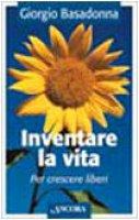 Inventare la vita per crescere liberi - Basadonna Giorgio