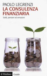 Copertina di 'La consulenza finanziaria. Soldi, pensieri ed emozioni'