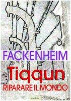 Tiqqun. Riparare il mondo. I fondamenti del pensiero ebraico dopo la Shoah