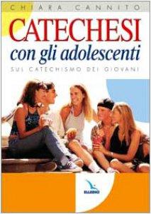 Copertina di 'Catechesi con gli adolescenti. Sul Catechismo dei giovani'