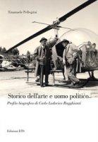 Storico dell'arte e uomo politico. Profilo biografico di Carlo Ludovico Ragghianti - Pellegrini Emanuele