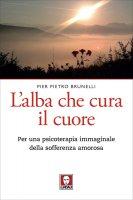 L'alba che cura il cuore - Pier Pietro Brunelli