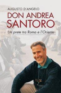 Copertina di 'Don Andrea Santoro. Un prete tra Roma e l'Oriente'