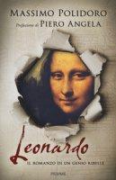 Leonardo. Il romanzo di un genio ribelle - Polidoro Massimo