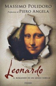 Copertina di 'Leonardo. Il romanzo di un genio ribelle'