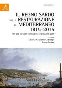 Copertina di 'Il regno sardo dalla Restaurazione al Mediterraneo (1815-2015). Atti del convegno (Cherasco, 12 dicembre 2015)'