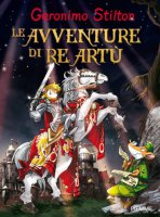 Le avventure di re Artù - Stilton Geronimo