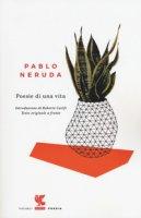 Poesie di una vita. Testo spagnolo a fronte - Neruda Pablo