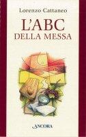 L' ABC della Messa - Lorenzo Cattaneo