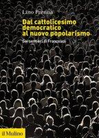 Dal cattolicesimo democratico al nuovo popolarismo - Lino Prenna