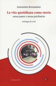 Copertina di 'La vita quotidiana come storia senza paure e senza psichiatria. Antologia di scritti'