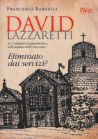 David Lazzaretti. Eliminato dai servizi? La comunità giurisdavidica nell'Amiata dell'Ottocento - Bardelli Francesco