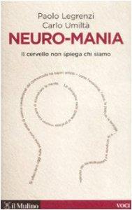 Copertina di 'Neuro-mania. Il cervello non spiega chi siamo'
