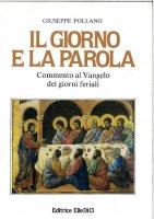 Il giorno e la parola. Commenti al Vangelo dei giorni feriali - Giuseppe Pollano