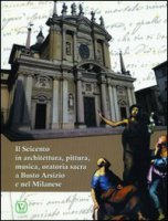 Il Seicento in architettura, pittura, musica, oratoria sacra e Busto Arsizio e nel milanese