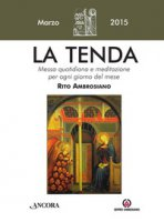 La Tenda. Messa quotidiana e meditazione per ogni giorno del mese. Rito Ambrosiano. Marzo 2015 di  su LibreriadelSanto.it