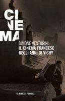 Il cinema francese negli anni di Vichy - Venturini Simone