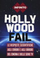 Hollywood fail. Le risposte scientifiche agli errori e agli orrori del cinema e delle serie tv - Cambi Valentina