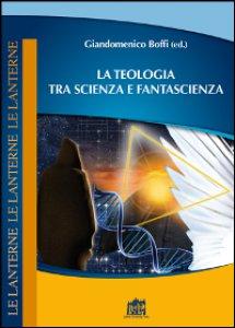 Copertina di 'La teologia tra scienza e fantascienza'