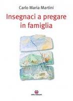 Insegnaci a pregare in famiglia - Carlo M. Martini
