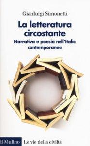 Copertina di 'La letteratura circostante. Narrativa e poesia nell'Italia contemporanea'