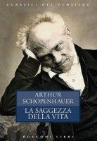 La saggezza della vita - Schopenhauer Arthur