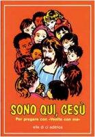 """Sono qui, Gesù. Per pregare con """"Venite con me"""" - Bartolini Bartolino, Pera Guerrino"""