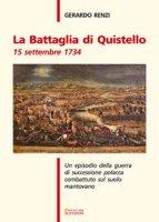 La battaglia di Quistello. 15 settembre 1734. Un episodio della guerra di successione polacca combattuto sul suolo mantovano - Renzi Gerardo