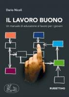 Il lavoro buono. Un manuale di educazione al lavoro per i giovani - Nicoli Dario