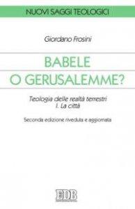 Copertina di 'Babele o Gerusalemme? Teologia delle realtà terrestri'