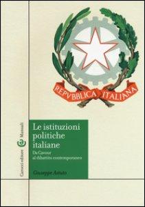 Copertina di 'Le istituzioni politiche italiane. Da Cavour al dibattito contemporaneo'